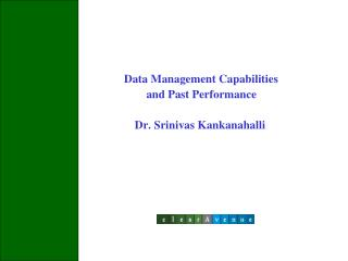 Data Management Capabilities   and Past Performance Dr. Srinivas Kankanahalli