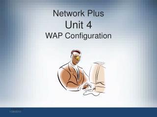 Network Plus Unit 4   WAP Configuration