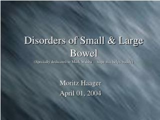 Disorders of Small & Large Bowel (Specially dedicated to Mark Wahba -- hope this helps buddy)