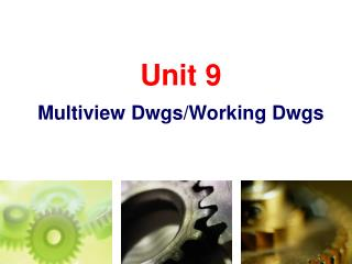 Unit 9 Multiview Dwgs/Working Dwgs