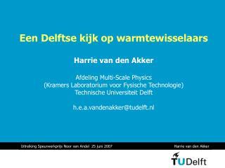 Een Delftse kijk op warmtewisselaars Harrie van den Akker Afdeling Multi-Scale Physics