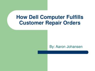 How Dell Computer Fulfills Customer Repair Orders