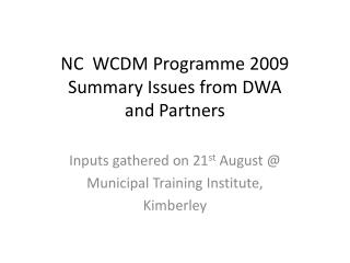 NC  WCDM Programme 2009 Summary Issues from DWA and Partners