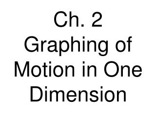 Ch. 2 Graphing of Motion in One Dimension