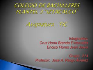 COLEGIO DE BACHILLERES PLANTEL 3 �IZTACALCO� Asignatura   TIC