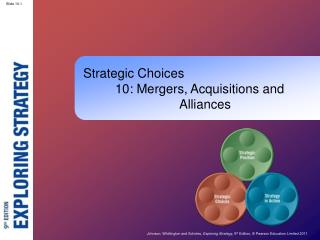 Strategic Choices 	10: Mergers, Acquisitions and 				Alliances