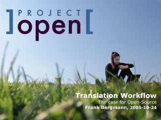 Translation Workflow  The case for Open-Source Frank Bergmann,  2005-10-24