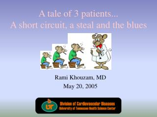 A tale of 3 patients... A short circuit, a steal and the blues