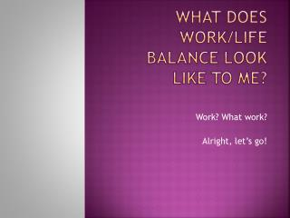 What does work/life balance look like to me?