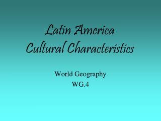 Latin America  Cultural Characteristics