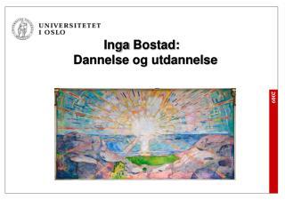 Inga  Bostad :      Dannelse og utdannelse