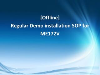 [Offline] Regular Demo installation SOP for ME172V
