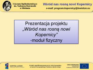 """Prezentacja projektu """"Wśród nas rosną nowi Kopernicy"""" -moduł fizyczny"""