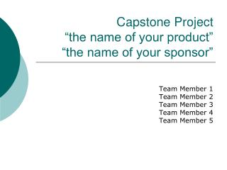 Capstone Project �the name of your product� �the name of your sponsor�