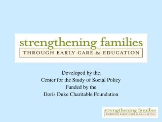 Developed by the  Center for the Study of Social Policy  Funded by the
