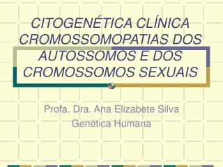 CITOGENÉTICA CLÍNICA CROMOSSOMOPATIAS DOS AUTOSSOMOS E DOS CROMOSSOMOS SEXUAIS