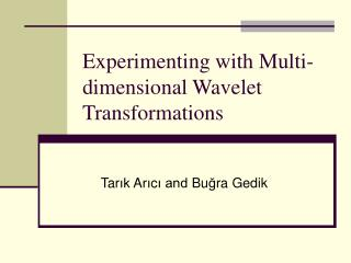 Experimenting with Multi-dimensional Wavelet Transformations