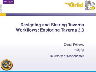 Designing and Sharing  Taverna  Workflows: Exploring  Taverna 2.3