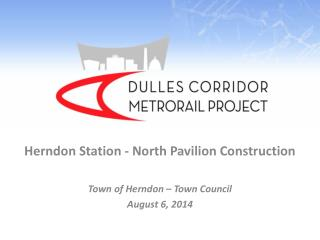 Herndon Station - North Pavilion Construction Town of Herndon – Town Council August 6, 2014