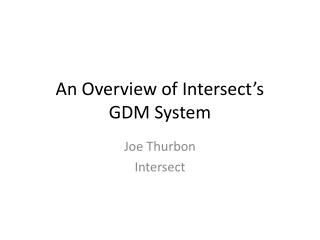 An Overview of  Intersect's GDM System