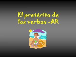 El pre térito de  los verbos -AR