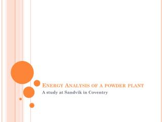 Energy Analysis of a powder plant