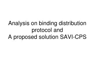 Analysis on binding distribution protocol and  A proposed solution SAVI-CPS