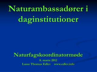 Naturambassadører i daginstitutioner Naturfagskoordinatormøde 8. marts 2012