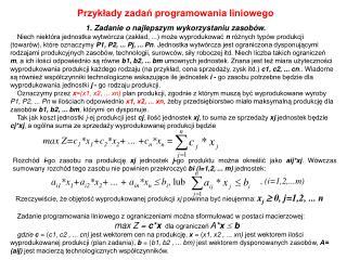 Przykłady zadań programowania liniowego 1. Zadanie o najlepszym wykorzystaniu zasobów.