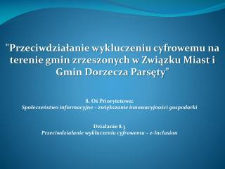 8. Oś Priorytetowa:  Społeczeństwo informacyjne – zwiększanie innowacyjności gospodarki
