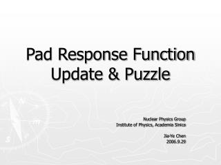 Pad Response Function Update & Puzzle