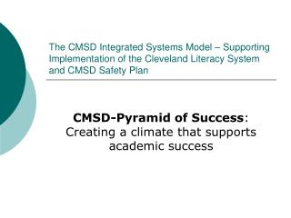 The CMSD Integrated Systems Model   Supporting Implementation of the Cleveland Literacy System and CMSD Safety Plan