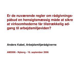 Anders Kabel, Arbejdsmiljørådgiverne AM2006 - Nyborg - 19. september 2006