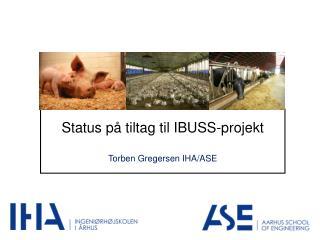 Status på tiltag til IBUSS-projekt Torben Gregersen IHA/ASE