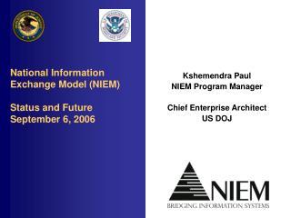 National Information Exchange Model (NIEM) Status and Future September 6, 2006