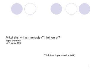 Miksi  yksi yritys menestyy **,  toinen ei? Tapio Eräheimo LUT, syksy 2012