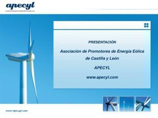 PRESENTACIÓN  Asociación de Promotores de Energía Eólica de Castilla y León APECYL apecyl