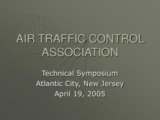 AIR TRAFFIC CONTROL ASSOCIATION Technical Symposium