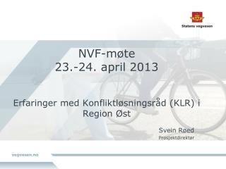 NVF-møte 23.-24. april 2013 Erfaringer med Konfliktløsningsråd (KLR) i Region Øst