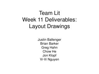 Team Lit Week 11 Deliverables:  Layout Drawings