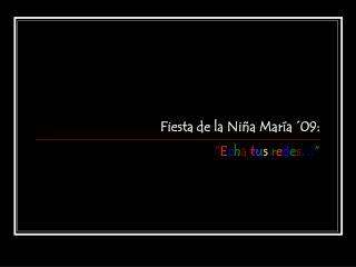 "Fiesta de la Niña María ´09: "" E c h a t u s r e d e s … """