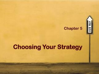 Chapter 5  Choosing Your Strategy