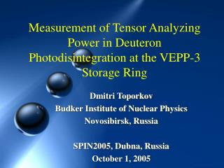 Dmitri Toporkov Budker Institute of Nuclear Physics Novosibirsk, Russia SPIN2005, Dubna, Russia