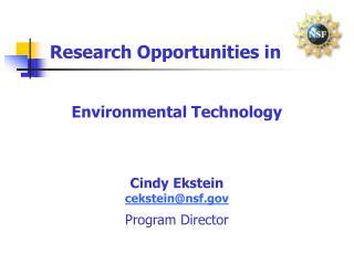 Research Opportunities in Environmental Technology Cindy Ekstein cekstein@nsf