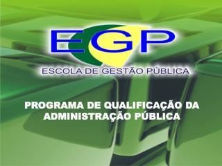 PROGRAMA DE QUALIFICAÇÃO DA ADMINISTRAÇÃO PÚBLICA