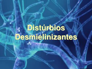 Distúrbios Desmielinizantes