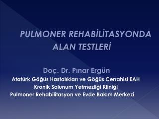 PULMONER REHABİLİTASYONDA                     ALAN TESTLERİ Doç. Dr. Pınar Ergün