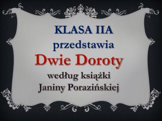 Dwie Doroty według książki  Janiny  Porazińskiej