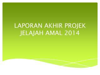 LAPORAN AKHIR PROJEK JELAJAH AMAL 2014