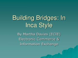 Building Bridges: In Inca Style